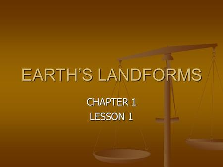 EARTH'S LANDFORMS CHAPTER 1 LESSON 1. LANDFORMS Landforms are the shape of a part of Earth's surface. Landforms are the shape of a part of Earth's surface.
