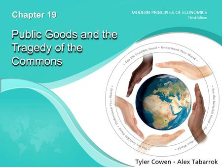 MODERN PRINCIPLES OF ECONOMICS Third Edition Public Goods and the Tragedy of the Commons Chapter 19.