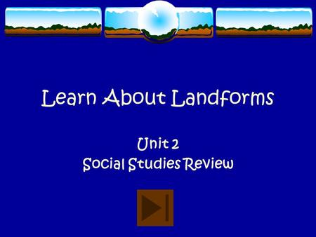 Learn About Landforms Unit 2 Social Studies Review.