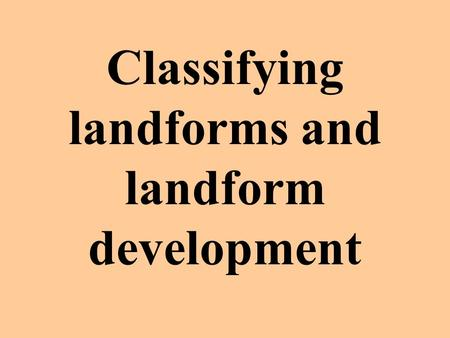 Classifying landforms and landform development Primary landforms Large masses of rock raised by the forces beneath the earth's surface.