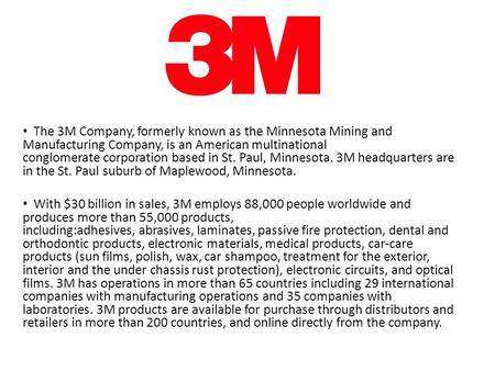 The 3M Company, formerly known as the Minnesota Mining and Manufacturing Company, is an American multinational conglomerate corporation based in St. Paul,