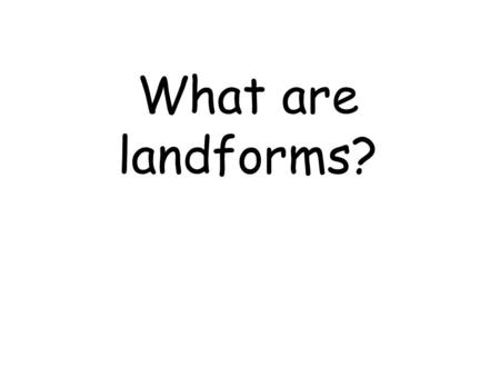 What are landforms?. What is a mountain? What is a valley?