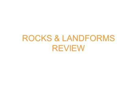 ROCKS & LANDFORMS REVIEW. Lab 1: Types of Rock 1. List and describe the 3 groups of rocks. Igneous- Forms from cooled magma or lava Sedimentary- made.