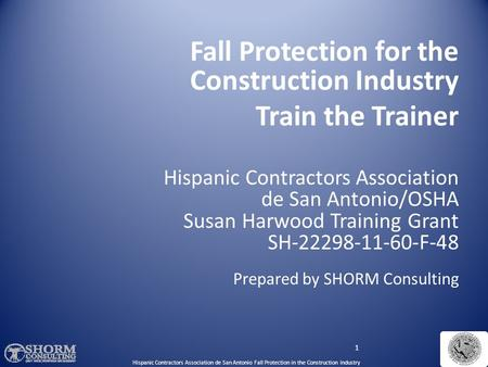 1 Hispanic Contractors Association de San Antonio Fall Protection in the Construction Industry Fall Protection for the Construction Industry Train the.