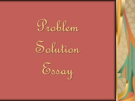 Problem Solution Essay. Before you begin, don't forget….. Identify the problem Target your audience Brainstorm a clever opening Choose a quotation Brainstorm.