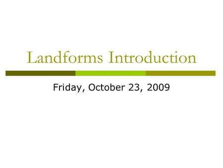 Landforms Introduction Friday, October 23, 2009. 5 in 5 10-23-09 1. Weather in your area of the country (may / will not) be different from weather in.