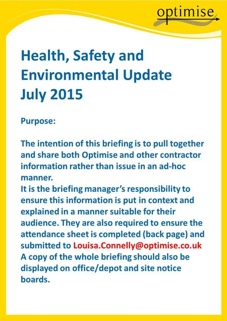 Health, Safety and Environmental Update July 2015 Purpose: The intention of this briefing is to pull together and share both Optimise and other contractor.