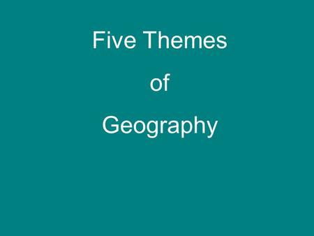 Five Themes of Geography. Essential Question: What are the five themes of geography and how can they be used to show the relationship between people and.