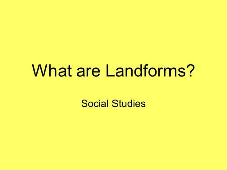 What are Landforms? Social Studies.