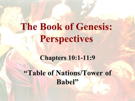 "The Book of Genesis: Perspectives Chapters 10:1-11:9 ""Table of Nations/Tower of Babel"""