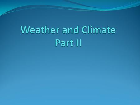 Weather and Climate Part II