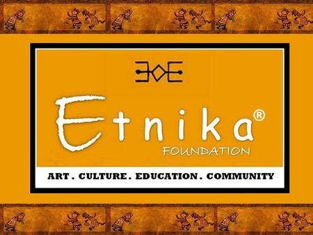 MISSION The mission of ETNIKA FOUNDATION is to promote cultural exchange through artistic, cultural and educational programs and events. The impetus behind.