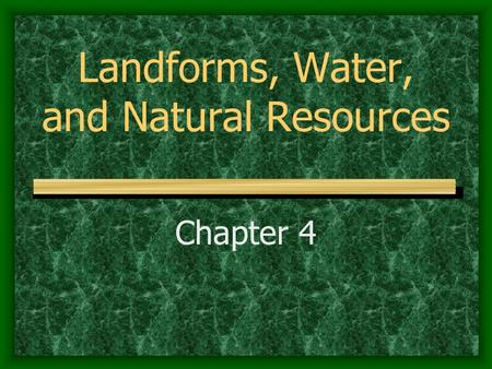 Landforms, Water, and Natural Resources Chapter 4.