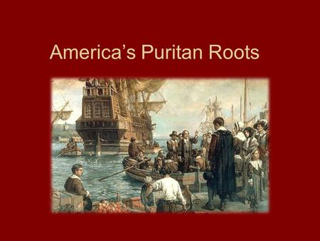 America's Puritan Roots. Stereotype of the Puritans is based upon 16 th Century Puritans.