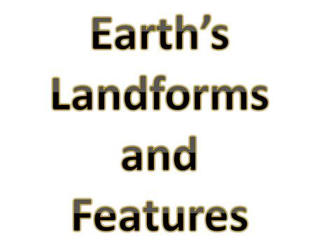 Earth's Landforms and Features.