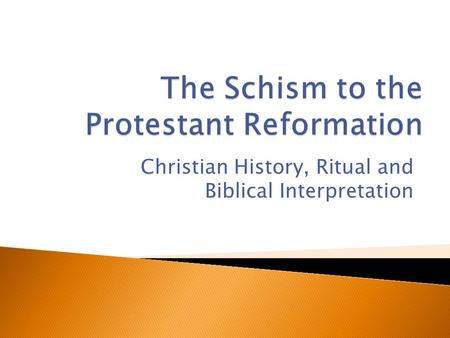 Christian History, Ritual and Biblical Interpretation.