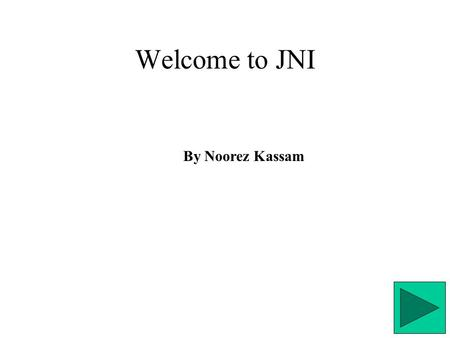 By Noorez Kassam Welcome to JNI. Why use JNI ? 1. You already have significantly large and tricky code written in another language and you would rather.