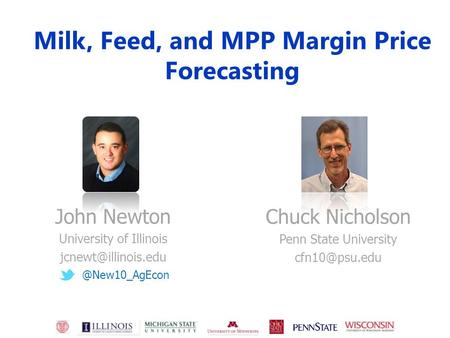 Milk, Feed, and MPP Margin Price Forecasting John Newton University of Chuck Nicholson Penn State University.