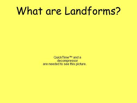 What are Landforms?. What are landforms? Landforms are the natural shapes or features of land. There are many different types of landforms found on the.