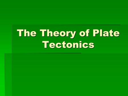 The Theory of Plate Tectonics. Plate Tectonics Power Point Unit B: The Dynamic Earth   Learning Target: 4b) Compare and contrast (movement, location,