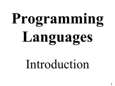 1 Programming Languages Introduction. 2 Overview Motivation Why study programming languages? Some key concepts.