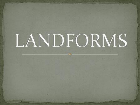 Landforms are the natural shapes or features of the land. There are many different types of landforms found on Earth.