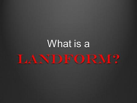 What is a Landform?.