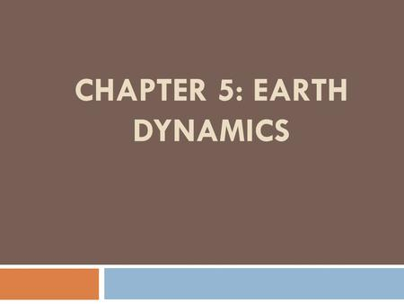 CHAPTER 5: Earth dynamics