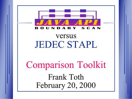 Versus JEDEC STAPL Comparison Toolkit Frank Toth February 20, 2000.