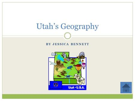 BY JESSICA BENNETT Utah's Geography Content We are going to be covering the basics of geography. Each of the blue words will link to a page covering.