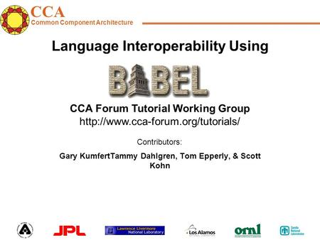 CCA Common Component Architecture CCA Forum Tutorial Working Group  Contributors: Language Interoperability Using Gary.