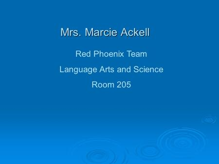 Mrs. Marcie Ackell Red Phoenix Team Language Arts and Science Room 205.