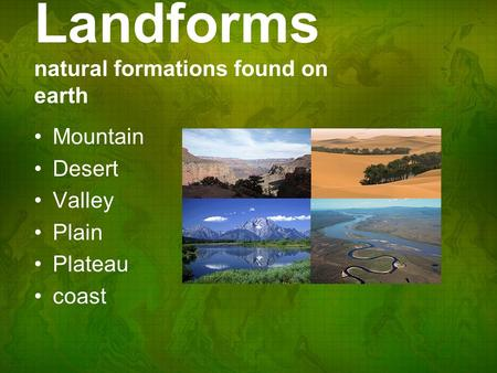 Landforms natural formations found on earth Mountain Desert Valley Plain Plateau coast.