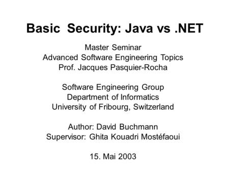 Basic Security: Java vs.NET Master Seminar Advanced Software Engineering Topics Prof. Jacques Pasquier-Rocha Software Engineering Group Department of Informatics.