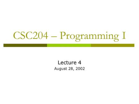 CSC204 – Programming I Lecture 4 August 28, 2002.
