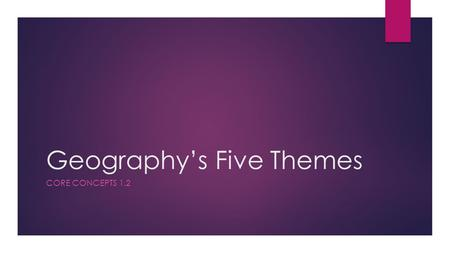 Geography's Five Themes CORE CONCEPTS 1.2. Essential Question: What are Themes of Geography?  Geographers use five different themes or ways of thinking.