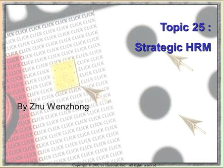 Copyright © 2002 by Harcourt, Inc. All rights reserved. Topic 25 : Strategic <strong>HRM</strong> By Zhu Wenzhong.