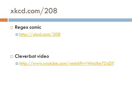 Xkcd.com/208  Regex comic     Cleverbot video 