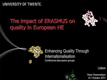 7-10-2011The impact of ERASMUS on quality in European HE 1 Enhancing Quality Through Internationalisation Conference discussion groups Lisbon Hans Vossensteyn.