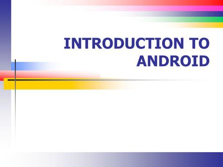 INTRODUCTION TO ANDROID. Slide 2 Application Components An Android application is made of up one or more of the following components Activities We will.