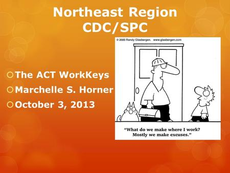 Northeast Region CDC/SPC  The ACT WorkKeys  Marchelle S. Horner  October 3, 2013.