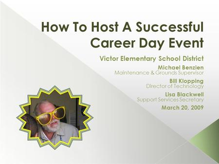 How To Host A Successful Career Day Event Victor Elementary School District Michael Benzien Maintenance & Grounds Supervisor Bill Klopping Director of.