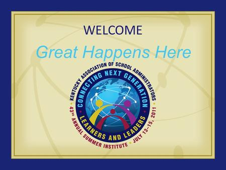 WELCOME Great Happens Here. The Beginning… What Are the 7 Habits? Based on the work of Stephen and Sean Covey.