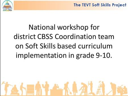National workshop for district CBSS Coordination team on Soft Skills based curriculum implementation in grade 9-10.