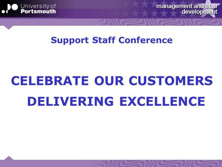 Support Staff Conference CELEBRATE OUR CUSTOMERS DELIVERING EXCELLENCE.