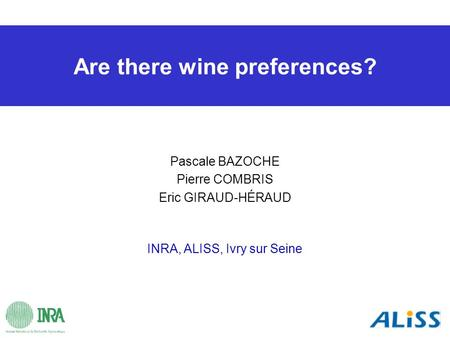 Are there wine preferences? Pascale BAZOCHE Pierre COMBRIS Eric GIRAUD-HÉRAUD INRA, ALISS, Ivry sur Seine.