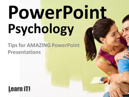 PowerPoint Psychology Tips for AMAZING PowerPoint Presentations.
