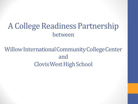 A College Readiness Partnership between Willow International Community College Center and Clovis West High School.