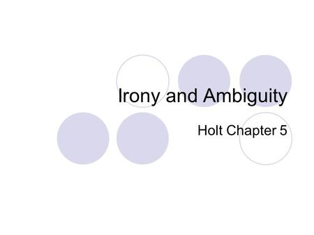 Irony and Ambiguity Holt Chapter 5. Pre test!! 1. Describe irony in your own words. What are the three types of irony our book describes? 2. Describe.