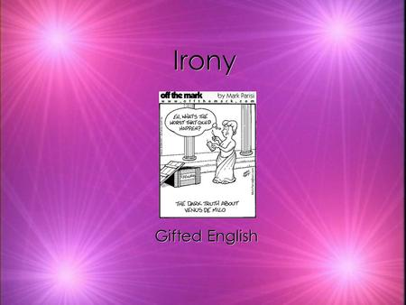 Irony Gifted English. The following slides contain one of the following types of irony. As you view the slides, decide which type of irony you think is.